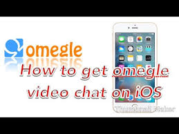 How to omegle video chat on iOS