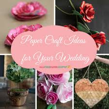 20 Paper Craft Ideas For Your Wedding
