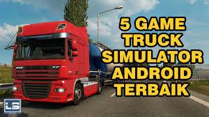 100 Truck Simulation Games Game Simulator Android Terbaik TOP 5 YouTube
