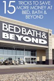 Bed Bath Bey by 15 Tricks For Saving Money At Bed Bath U0026 Beyond