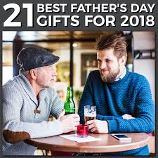21 Best Fathers Day Gifts For 2018