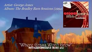 George Jones - Where Grass Won't Grow (1994) [1080p HD ... Barn Twitter Search The Bradley Sessions By George Jones Various Artists Rec The Bradley Showroom Design Indulgence Mark Knopfler Tidal Wikipedia Friends In High Places Keeneland Barn Notes October 24 2017 Lex18com Continuous White Lightning Youtube Hidden Vineyard Event Venue Berrien Springs Michigan United Sonny Curtis Knows Real Buddy Holly Story Michaelccorannet Amazing Grace Everetts Music Explore Gwinnett