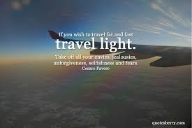 If You Wish To Travel Far And Fast Light Take Off All Your