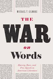 The War On Words Slavery Race And Free Speech In American Literature