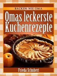 kuchen backen omas leckere kuchenrezepte backen wie oma 1 german edition
