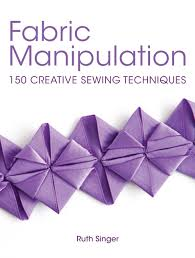 Fabric Manipulation 150 Creative Sewing Techniques Amazoncouk Ruth Singer 9781446302460 Books