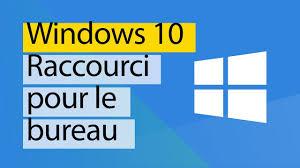 raccourci pour afficher le bureau windows 10 créer un raccourci sur le bureau