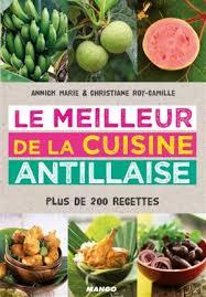 recettes de cuisine antillaise le meilleur de la cuisine antillaise plus de 200 recettes annick