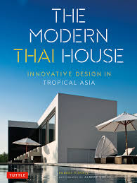 100 Modern Thai House Design The Innovative In Tropical Asia Robert