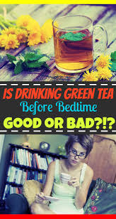 Snacks Before Bed by Drinking Green Tea Before Bed Good Or Bad The Healthy Apron