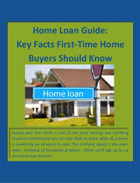 Home Loan Guide Key Facts First Time Buyers Should Know Buying Your