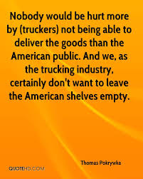 Thomas Pokrywka Quotes | QuoteHD Flatbed Trucking Quotes Semitrailer Truck Dimeions Truck Driving Jobs Team Or Solo Amen Papabear Trucker Life Memes Pinterest Semi Get The Best Quote With Freight Calculator Clockwork Express 100 Best Driver Fueloyal 2012 Winners Eau Claire Big Rig Show Request A Quote Ct Comcar Industries Inc Bobtail Insurance Lovely Tractor Trailer Augusta Companies Our Top 10 List Of Docroinfo For Owner Operators Landstar Ipdent Global Transportation Intertional Heavy Haul Sts