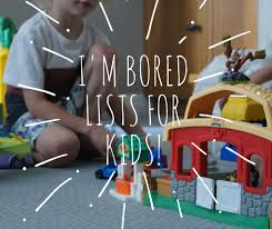 Stylist Ideas To Do With Kids At Home Dazzling I M Bored Lists Of Things Planning