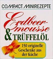 erdbeermousse und trüffelöl 150 originelle geschenke aus