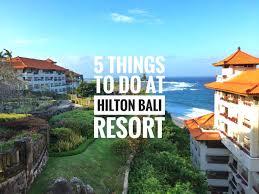 100 Bali Hilton 5 Things To Do At Resort Advencheer