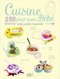 recette de cuisine pour bébé cuisine pour mon bébé 250 recettes testées goûtées et