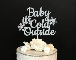 Baby Its Cold Outside Cake Topper Winter Wonderland Frozen Birthday