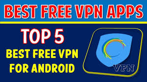 Best Free VPN Top 5 Best Free VPN For Android