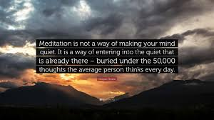 Yoga Quotes Meditation Is Not A Way Of Making Your Mind Quiet It