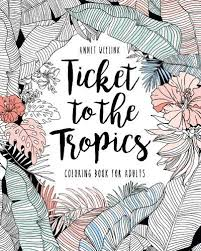 Ticket To The Tropics Coloring Book For Adults By Annet