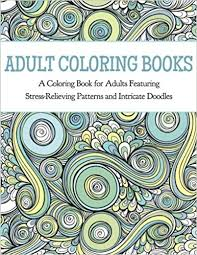 Amazon Adult Coloring Books A Book For Adults Featuring Stress Relieving Patterns And Intricate Doodles 9780996275453