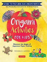 Origami Activities For Kids Discover The Magic Of Japanese Paper Folding Learn To Fold