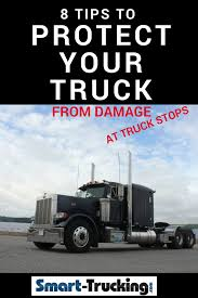 8 Tips To Protect Your Truck From Damage At Truck Stops | Trucker ...