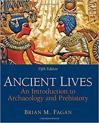 Ancient Lives An Introduction To Archaeology And Prehistory 5th Edition
