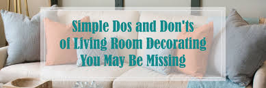 Simple Dos And Donts Of Living Room Decorating You May Be Missing