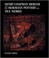 Moravian Pottery And Tile Works by Henry Chapman Mercer And The Moravian Pottery And Tile Works