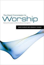 The Great Commission To Worship Biblical Principles For Based Evangelism