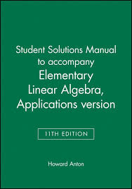 Elementary Linar Algebra Applications Version 11th Edition Student Solutions Manual Howard Anton Chris Rorres The Pro