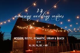 Best Rustic Outdoors Nature Beach Industrial Wedding Venues PA DE NJ NY