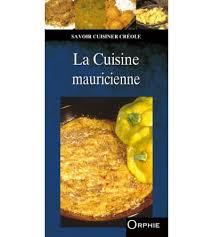 cuisine creole mauricienne la cuisine mauricienne editions orphie