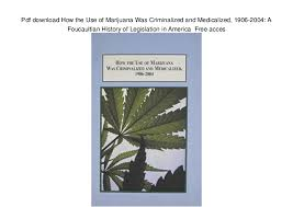 Foucaultian History Of Legislation In America Free Acces Pdf Download How The Use Marijuana Was Criminalized And Medicalized 1906 2004