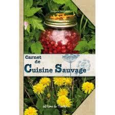 cuisine sauvage carnet de cuisine sauvage éditions de terran
