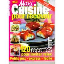 recettes maxi cuisine cuisine hors série n 9 maxi cuisine pour recevoir 120 recettes