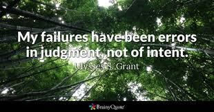 My Failures Have Been Errors In Judgment Not Of Intent