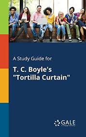 Tortilla Curtain Summary End by The Tortilla Curtain T C Boyle Solidlyengineeringy Tk