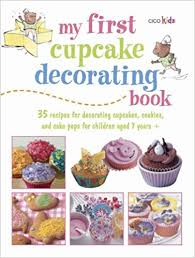 Amazon My First Cupcake Decorating Book Learn Simple Skills With These 35 Cute Easy Recipes Cupcakes Cake Pops Cookies