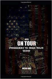 KISS On Tour The Freedom To Rock 2016 Julian Gill 9781520179872 Amazon Books