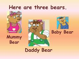 2 Here Are Three Bears Baby Bear Mummy Daddy