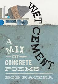 Wet Cement A Mix of Concrete Poems Bob Raczka
