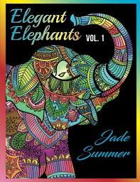 Elegant Elephants An Adult Coloring Book With Elephant Mandala Designs And Stress Relieving Patterns For Anger Release Relaxation Zen