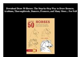 Arabians Thoroughbreds Dancers Prancers And Many More For Full Download Draw 50 Horses The Step By Way To Broncos
