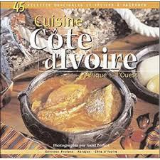 cuisine v馮騁arienne recettes cuisine de côte d ivoire et d afrique de l ouest 45 recettes