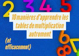 comment apprendre table de multiplication 10 ères d apprendre les tables de multiplication autrement et