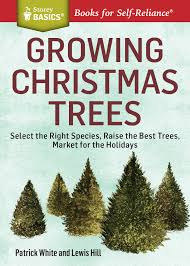 Christmas Tree Books by Growing Christmas Trees Select The Right Species Raise The Best