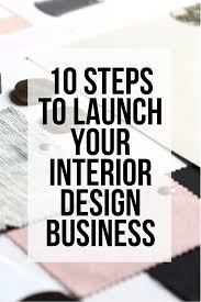 Interior Decorator Salary Per Year by 10 Steps To Launch Your Interior Design Business U2014