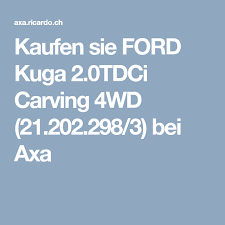 si e axa kaufen sie ford kuga 2 0tdci carving 4wd 21 202 298 3 bei axa